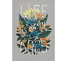 Life is damn good Photographic Print
