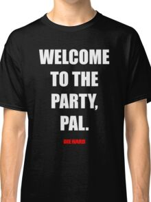 Welcome to the party, Pal. Classic T-Shirt