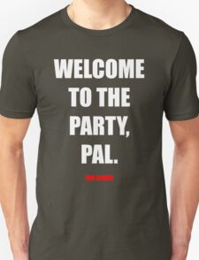 Welcome to the party, Pal. T-Shirt