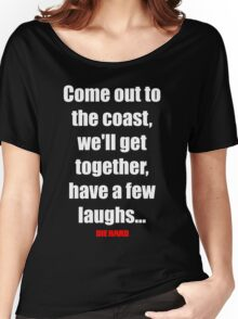 Come out to the coast, we'll have a few laughs... Women's Relaxed Fit T-Shirt