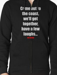 Come out to the coast, we'll have a few laughs... Zipped Hoodie