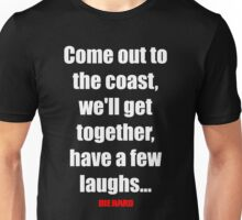 Come out to the coast, we'll have a few laughs... Unisex T-Shirt