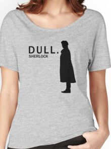 Dull. Women's Relaxed Fit T-Shirt