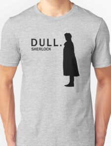 Dull. T-Shirt