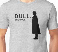 Dull. Unisex T-Shirt
