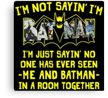 Im not Saying Batman Quote Canvas Print