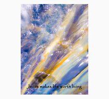 Jesus makes life worth living T-Shirt