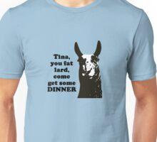 Tina, you fat lard... Unisex T-Shirt