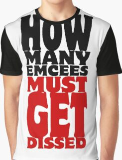 How Many Emcees Must Get Dissed Graphic T-Shirt