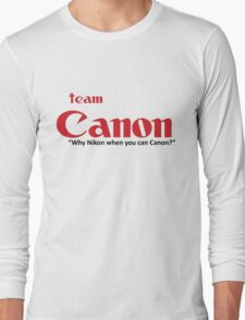 Team Canon! - why nikon when you can CANON. Long Sleeve T-Shirt