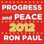 Progress and Peace - Ron Paul for President 2012 by BNAC - The Artists Collective.