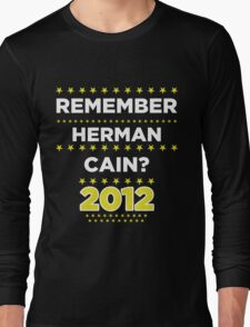 Remember Herman Cain? 2012? Long Sleeve T-Shirt