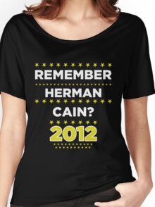 Remember Herman Cain? 2012? Women's Relaxed Fit T-Shirt