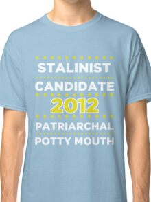 Stalinist Candidate - Patriarchal Potty-Mouth 2012 Classic T-Shirt