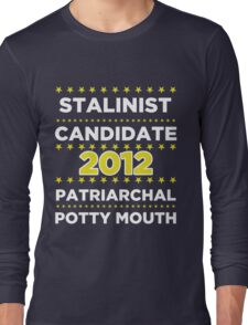 Stalinist Candidate - Patriarchal Potty-Mouth 2012 Long Sleeve T-Shirt