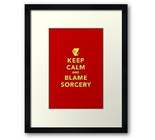 Keep Calm and Blame Sorcery Framed Print