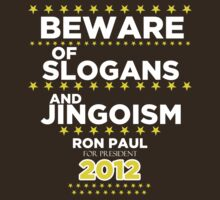 Ron Paul - Beware of Slogans and Jingoism by BNAC - The Artists Collective.