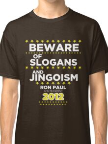 Ron Paul - Beware of Slogans and Jingoism Classic T-Shirt