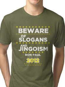 Ron Paul - Beware of Slogans and Jingoism Tri-blend T-Shirt