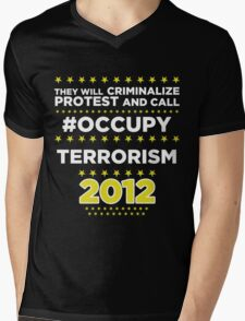They will criminalize Protest and call #Occupy Terrorism Mens V-Neck T-Shirt