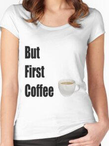 But First Coffee - (Designs4You) Women's Fitted Scoop T-Shirt