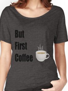 But First Coffee - (Designs4You) Women's Relaxed Fit T-Shirt