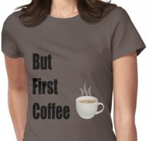 But First Coffee - (Designs4You) Womens Fitted T-Shirt