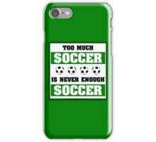 Too Much Soccer Is Never Enough Soccer iPhone Case/Skin
