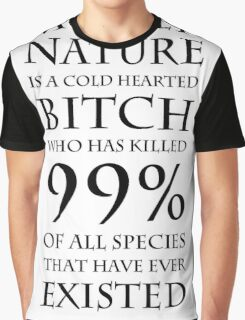 Mother nature is a cold hearted bitch (black text) Graphic T-Shirt