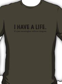 I Have A Life T-Shirt