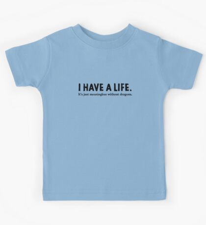 I Have A Life Kids Tee