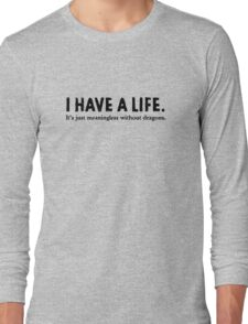 I Have A Life Long Sleeve T-Shirt
