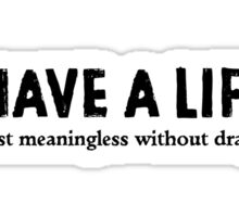 I Have A Life Sticker