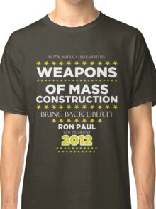 Weapons of Mass Construction - Ron Paul for President Classic T-Shirt