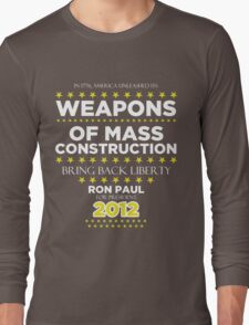 Weapons of Mass Construction - Ron Paul for President Long Sleeve T-Shirt