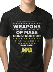 Weapons of Mass Construction - Ron Paul for President Tri-blend T-Shirt