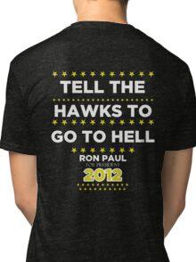 Ron Paul - Tell the Hawks Tri-blend T-Shirt