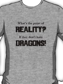 What's The Point of Reality? T-Shirt