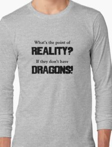 What's The Point of Reality? Long Sleeve T-Shirt