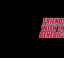 FRIENDS WITH THE BENEDICTS by TinaGraphics