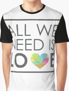 ALL WE NEED IS LOVE Graphic T-Shirt