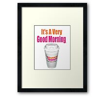 Dunkin' Donuts - It's A Very Good Morning - (Designs4You) Framed Print