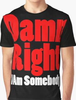 Damn Right I Am Somebody Graphic T-Shirt