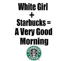 White Girls + Starbucks - (Designs4You) Photographic Print