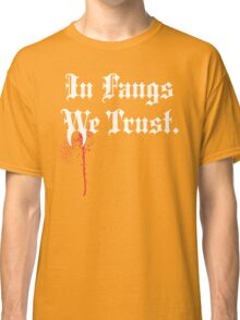 IN FANGS WE TRUST Classic T-Shirt