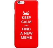 Keep Calm and Find a New Meme iPhone Case/Skin
