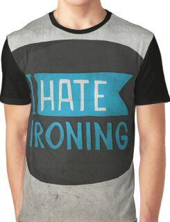 I hate ironing! Graphic T-Shirt