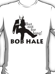 Hale Bob! T-Shirt