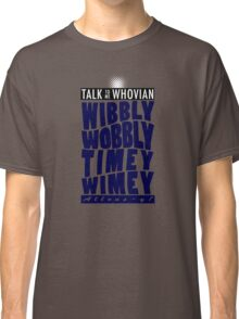 Talk Whovian to Me (Version 2) Classic T-Shirt