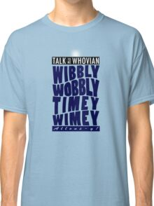 Talk Whovian to Me (Version 2) Classic T-Shirt